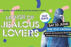 House of Jealous Lovers Day Rave at The Old Crown Saturday 23rd June